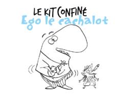 Ego le cachalot kit confiné